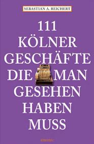 111 Kölner Geschäfte, die man gesehen haben muss